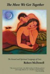 The More We Get Together: The Sexual & Spiritual Language of Love - Robert McDowell