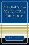 Arguments and Metaphors in Philosophy - Daniel Cohen