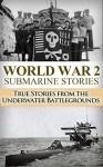 World War 2 Submarine Stories: True Stories From the Underwater Battlegrounds (Thunder Below, USS Barb, Submarine Warfare, World War 2, World War II, WW2, ... Grey Sea, Uboat, Shadow divers Book 1) - Ryan Jenkins