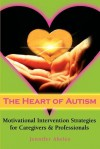 The Heart of Autism: Motivational Intervention Strategies for Caregivers & Professionals - Jennifer Abeles, Veronica Zysk