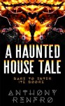 A Haunted House Tale - Anthony Renfro