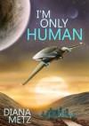 I'm Only Human - Diana Metz