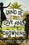{ [ LAND OF LOVE AND DROWNING ] } Yanique, Tiphanie ( AUTHOR ) Jul-10-2014 Hardcover - Tiphanie Yanique