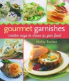 Gourmet Garnishes: Creative Ways to Dress Up Your Food - Mickey Baskett