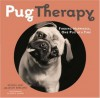 PugTherapy: Finding Happiness, One Pug at a Time - Beverly West, Jason Bergund, Jessica Alonso