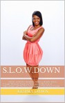 S.L.O.W. Down: SPEAK. LISTEN. OBSERVE. WED or WALK-AWAY: A Single Woman's Guide to Overcoming The Fear of Vulnerability and The Necessary Steps to Take Before Dating - Keshia Dawn
