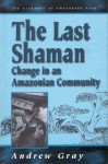 The Last Shaman: Change in an Amazonian Community - Andrew Gray