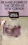 The Death at Yew Corner - Richard Forrest