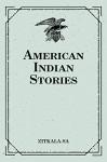American Indian Stories - Zitkala-Sa