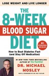 The 8-Week Blood Sugar Diet: How to Beat Diabetes Fast (and Stay Off Medication) - Michael Mosley