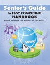 The Senior's Guide to Easy Computing Handbook - Rebecca Sharp Colmer, Flip Colmer