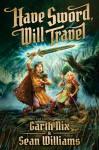 Have Sword, Will Travel - Sean Williams, Garth Nix