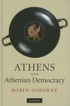 Athens and Athenian Democracy - Robin Osborne