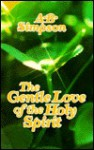 """Gentle Love of the Holy Spirit: (An updated and edited version of the former title """"Walking in the Spirit"""") - Albert Benjamin Simpson"""