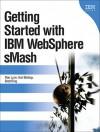 Getting Started with IBM WebSphere sMash - Ronald Lynn, Brett King, Karl Bishop, Daniel S. Haischt