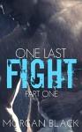 One Last Fight (Part 1) (Fighter Romance) - Morgan Black