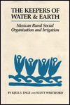 The Keepers of Water and Earth: Mexican Rural Social Organization and Irrigation - Kjell I. Enge, Scott Whiteford