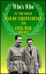 Who's Who in the Irish War of Independence & Civil War: 1916-1923 - Padraic O'Farrell