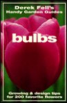 Bulbs: Growing and Design Tips for 200 Favorite Flowers - Derek Fell