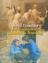 On All Frontiers: Four Centuries of Canadian Nursing - Christina Bates
