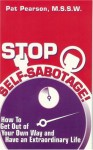 Stop Self-Sabotage!: How to Get Out of Your Own Way and Have an Extraordinary Life - Pat Pearson