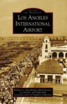 Los Angeles International Airport - William A. Schoneberger, Lee Nichols, Ethel Pattison, Flight Path Learning Center of Southern California