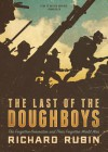 The Last of the Doughboys: The Forgotten Generation and Their Forgotten World War - Richard Rubin, Grover Gardner