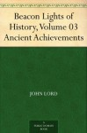 Beacon Lights of History, Volume 03 Ancient Achievements - John Lord