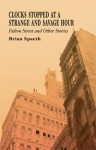Clocks Stopped at a Strange and Savage Hour Fulton Street and Other Stories - B.F. Spaeth, SeriousInkPress