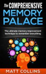The Comprehensive Memory Palace: The ultimate memory improvement technique to remember everything - Matt Collins