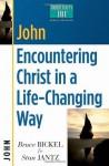 John: Encountering Christ in a Life-Changing Way (Christianity 101® Bible Studies) - Bruce Bickel, Stan Jantz