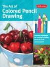 The Art of Colored Pencil Drawing: Discover Techniques for Creating Beautiful Works of Art in Colored Pencil - Cynthia Knox, Eileen Sorg, Debra Kaufman Yaun