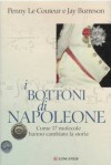 I bottoni di Napoleone: Come 17 molecole hanno cambiato la storia - Libero Sosio, Penny Le Couteur, Jay Burreson