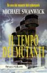 Il tempo dei mutanti - Michael Swanwick, Carlo Borriello