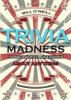Trivia Madness Volume 2: 1000 Fun Trivia Questions About Anything (Trivia Quiz Questions and Answers) - Bill O'Neill