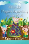 10 Little Piggies Squealing In The Mud - Kristie Chiles, Zofia Khan