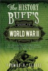 The History Buff's Guide to World War II: Top Ten Rankings of the Best, Worst, Largest, and Most Lethal People and Events of World War II - Thomas R. Flagel