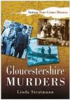 Gloucestershire Murders - Linda Stratmann
