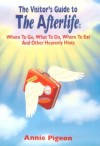 A Visitor's Guide To The After Life: Where to Go, What to Do, Where to Eat, and Other Heavenly Hints - Annie Pigeon