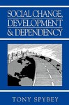 Social Change, Development and Dependency: Modernity, Colonialism and the Development of the West - Tony Spybey