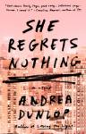 She Regrets Nothing: A Novel - Andrea Dunlop