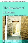 The Experience of a Lifetime: Living Fully, Dying Consciously - Carolyn North