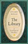 The Library: A Catalogue of Wonders - Stuart Kells