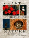The Art of Photographing Nature - Martha Hill, Art Wolfe