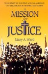 Mission for Justice: The History of the First African American Catholic Church in Newark, New Jersey - Mary Augusta Ward