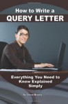 How to Write a Query Letter: Everything You Need to Know Explained Simply - Atlantic Publishing Group, Danielle Ackley-McPhail