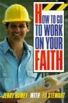 How to Go to Work on Your Faith - Ed Stewart, Jerry Ramey