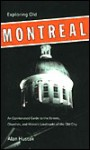 Exploring Old Montreal: An Opinionated Guide to the Streets, Churches, and Historic Landmarks of the Old City - Alan Hustak