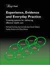 Experience, Evidence and Everyday Practice: Creating Systems for Delivering Effective Health Care - Michael Dunning, David Gilbert
