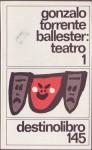 Gonzalo Torrente Ballester: Teatro 1 - Gonzalo Torrente Ballester